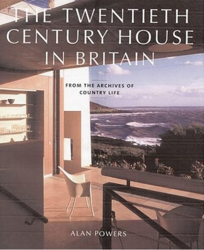 The Twentieth Century House in Britain. From the Archives of Country Life