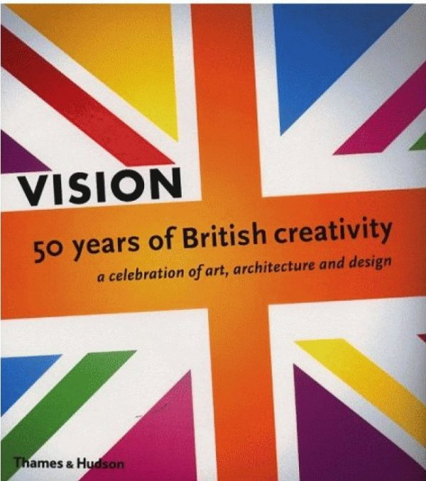 Vision: 50 Years of British Creativity - A celebration of art, architecture and design