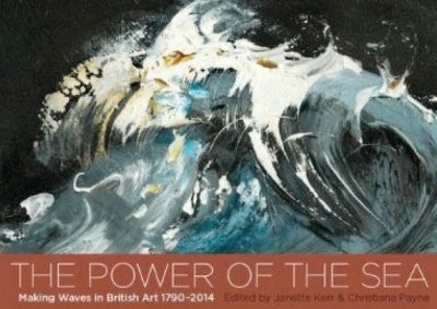 The Power of the Sea: Making Waves in British Art 1790–2014