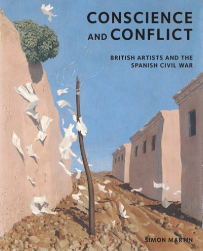 conscience and conflict british artists and the spanish civil war