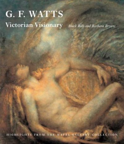 G. F. Watts: Victorian Visionary