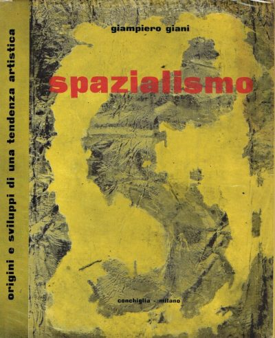 Spazialismo: Origini e Sviluppi Di Una Tendenza Artistica