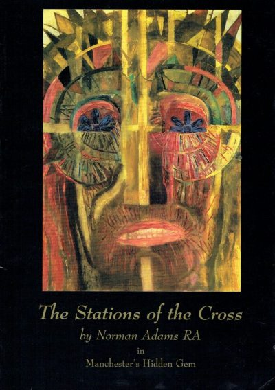 Norman Adams. The Stations of the Cross by Norman Adams R.A. in Manchester's Hidden Gem