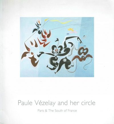 Paule Vezelay and Her Circle. Paris & The South of France.