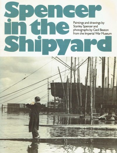 Stanley Spencer in the Shipyard. Paintings and drawings by Stanley Spencer and photographs by Cecil Beaton from the Imperial War Museum