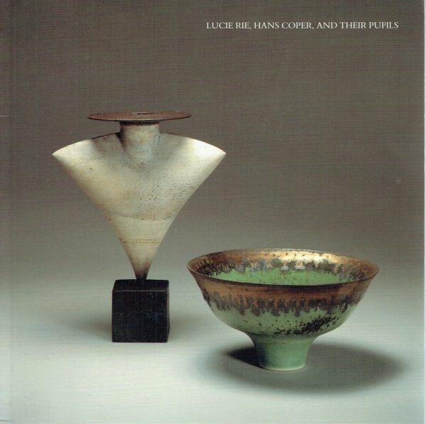 Lucie Rie, Hans Coper, And Their Pupils. A Selection of Contemporary Ceramics Illustrating Their Influence
