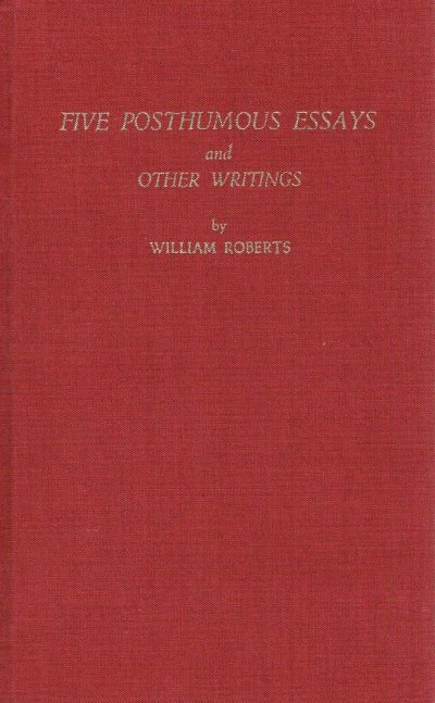Five Posthumous Essays and Other Writings by William Roberts