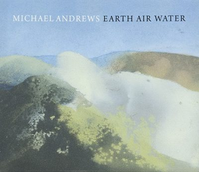 Michael Andrews: Earth, Air, Water