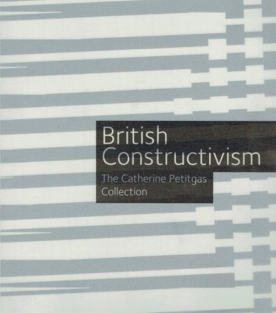 British Constructivism from the Collection of Catherine Petitgas
