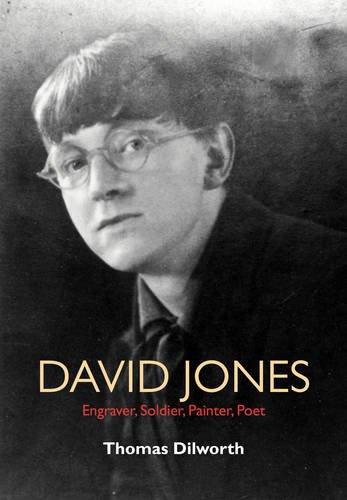 David Jones: Engraver, Soldier, Painter, Poet: A Biography