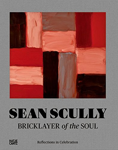 Sean Scully: Bricklayer of the Soul: Reflections in Celebration