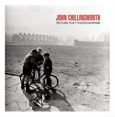 John Chillingworth: Picture Post Photographer (Signed Copy)