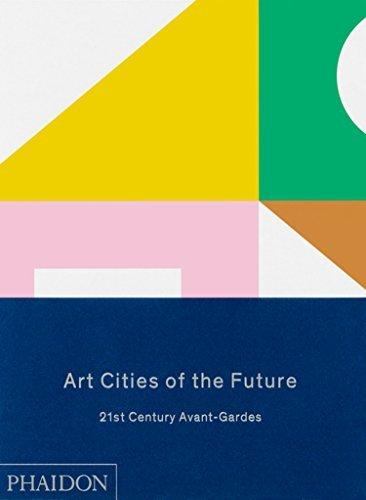 Art Cities of the Future: 21st-Century Avant-Gardes