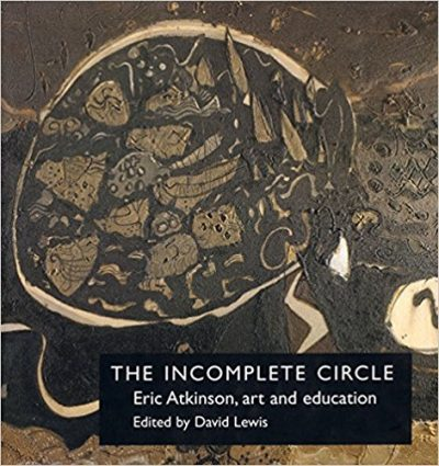 Incomplete Circle: Eric Atkinson, Art and Education . Limited Edition