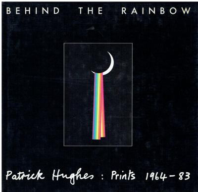Behind The Rainbow. Patrick Hughes. Prints. 1964-1983. (SIGNED BY THE ARTIST)