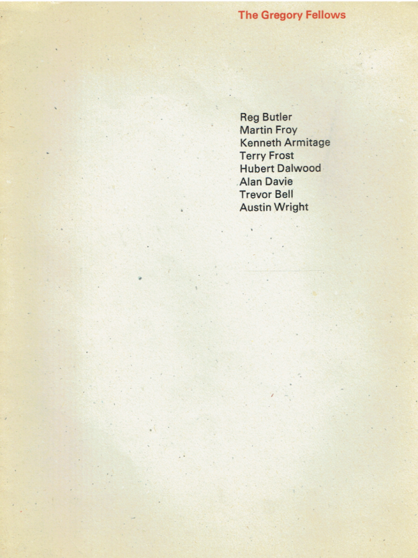 The Gregory Fellows. Reg Butler, Martin Froy, Terry Frost, Hubert Dalwood, Alan Davie, Trevor Bell, Austin Wright