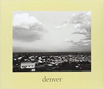 denver: A Photographic Survey of the Metropolitan Area