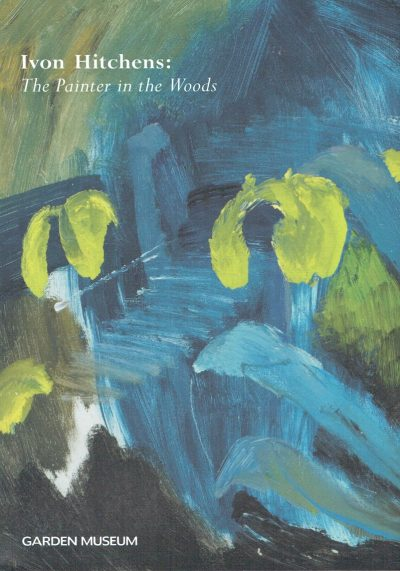 Ivon Hitchens: The Painter in the Woods