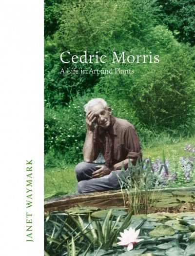 Cedric Morris: A Life in Art and Plants